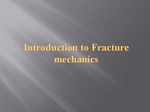 Introduction to Fracture mechanics Definition of fracture Simple