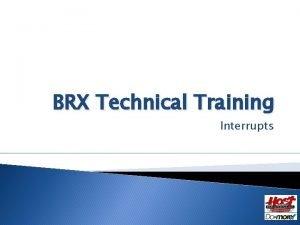 BRX Technical Training Interrupts Interrupts BX 10 6