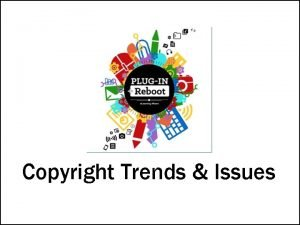Copyright Trends Issues Carla Myers Assistant Librarian Coordinator