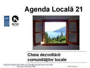 Agenda Local 21 Cheia dezvoltrii comunitilor locale Soluii