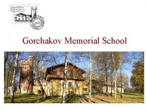 Gorchakov Memorial School Gorchakov Memorial School ontemporary version
