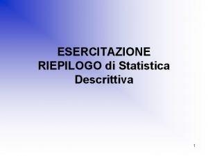 ESERCITAZIONE RIEPILOGO di Statistica Descrittiva 1 ESERCITAZIONE MISURE