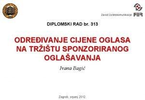 Zavod za telekomunikacije DIPLOMSKI RAD br 313 ODREIVANJE
