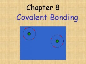 Chapter 8 Covalent Bonding Covalent bonding Usually forms