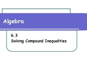 Algebra 6 3 Solving Compound Inequalities The difference