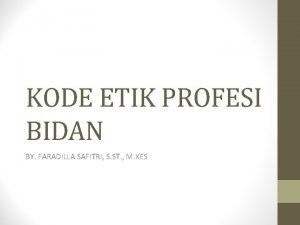 KODE ETIK PROFESI BIDAN BY FARADILLA SAFITRI S