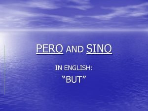 PERO AND SINO IN ENGLISH BUT PERO and