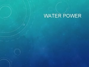 WATER POWER RENEWABLE ENERGY Renewable energy comes from