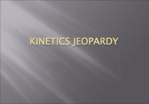 KINETICS JEOPARDY KINETICS Rate Laws Reaction Mechanisms Activation