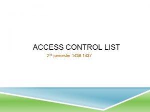 ACCESS CONTROL LIST 2 nd semester 1436 1437