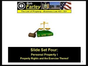 Slide Set Four Personal Property I Property Rights