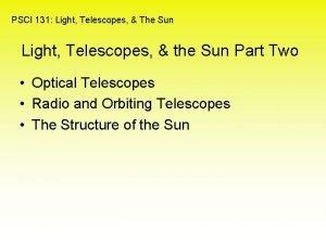 PSCI 131 Light Telescopes The Sun Light Telescopes