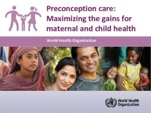 Preconception care Maximizing the gains for maternal and