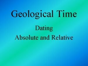 Geological Time Dating Absolute and Relative Geologic Time