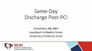SameDay Discharge PostPCI Arnold Seto MD MPA Long