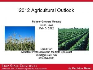 2012 Agricultural Outlook Pioneer Growers Meeting Ireton Iowa