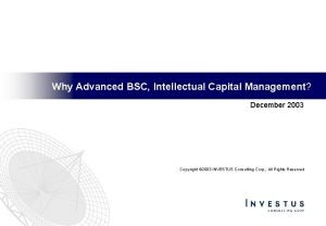 Why Advanced BSC Intellectual Capital Management December 2003