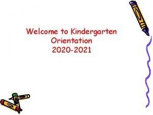 Welcome to Kindergarten Orientation 2020 2021 Welcome I