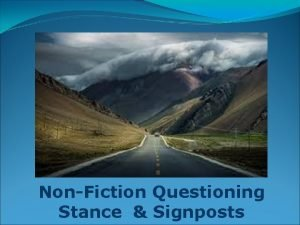 NonFiction Questioning Stance Signposts The Questioning Stance Nonfiction