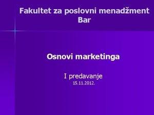 Fakultet za poslovni menadment Bar Osnovi marketinga I