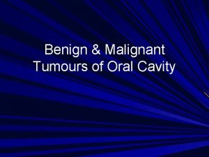Benign Malignant Tumours of Oral Cavity Definitions Neoplasia
