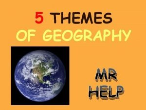 5 THEMES OF GEOGRAPHY MR HELP DEFINITION OF