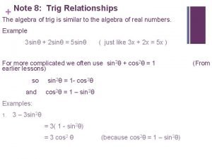 Note 8 Trig Relationships The algebra of trig