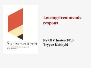 Lringsfremmende respons Ny GIV hsten 2013 Trygve Kvithyld