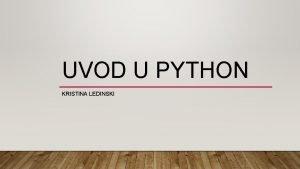 UVOD U PYTHON KRISTINA LEDINSKI programski jezik osmislio