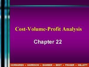 CostVolumeProfit Analysis Chapter 22 HORNGREN HARRISON BAMBER BEST