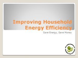 Improving Household Energy Efficiency Save Energy Save Money