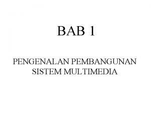 BAB 1 PENGENALAN PEMBANGUNAN SISTEM MULTIMEDIA Pengenalan Pembangunan
