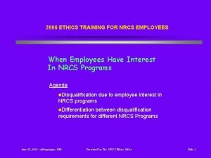 2006 ETHICS TRAINING FOR NRCS EMPLOYEES When Employees