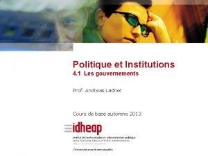 Politique et Institutions 4 1 Les gouvernements Prof