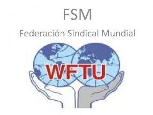 FSM Federacin Sindical Mundial 18 FESTIVAL MUNDIAL DE