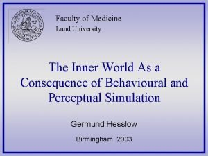 Faculty of Medicine Lund University The Inner World