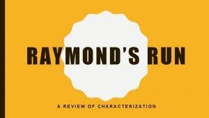 RAYMONDS RUN A REVIEW OF CHARACTERIZATION CHARACTERIZATION Characterthe
