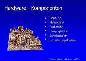 Hardware Komponenten Gehuse Mainboard Prozessor Hauptspeicher Schnittstellen Erweiterungskarten