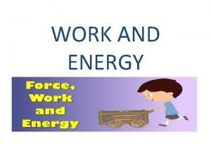 WORK AND ENERGY How to calculate work Work