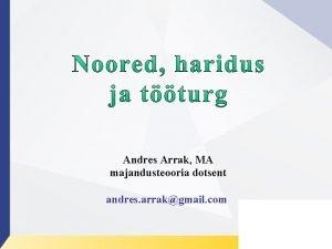 Andres Arrak MA majandusteooria dotsent andres arrakgmail com