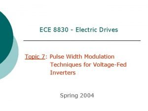 ECE 8830 Electric Drives Topic 7 Pulse Width