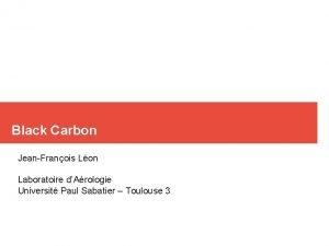 Black Carbon JeanFranois Lon Laboratoire dArologie Universit Paul