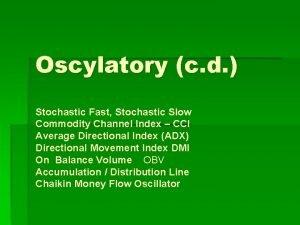 Oscylatory c d Stochastic Fast Stochastic Slow Commodity