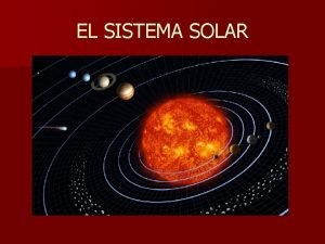 EL SISTEMA SOLAR Cuerpos del sistema solar La