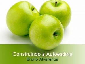 Construindo a Autoestima Bruno Alvarenga A autoestima uma