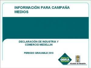 INFORMACIN PARA CAMPAA MEDIOS DECLARACIN DE INDUSTRIA Y