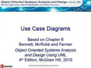 Use Case Diagrams Based on Chapter 6 Bennett