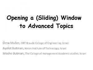 Opening a Sliding Window to Advanced Topics Orna