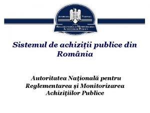 Sistemul de achiziii publice din Romnia Autoritatea Naional