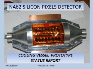 NA 62 SILICON PIXELS DETECTOR COOLING VESSEL PROTOTYPE
